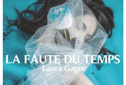 Laura Gagné lance son nouvel extrait « La faute du temps »