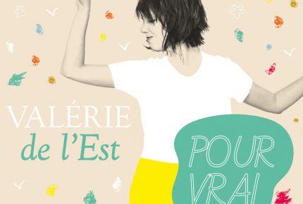 Valérie de l'est nous présente POUR VRAI, une chanson de déconfinement et de liberté!